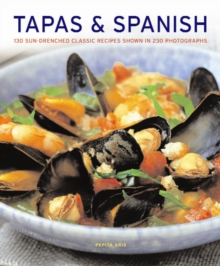 Tapas & Spanish : 130 Sun-drenched Classic Recipes Shown in 230 Photographs, Paperback Book