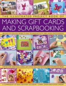 The Illustrated Project Book of Making Gift Cards and Scrapbooking : 360 Easy-to-follow Projects and Techniques with 2300 Lavish Photographs, Paperback Book