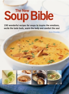 The New Soup Bible : 190 Wonderful Recipes for Soups That Will Inspire the Emotions, Excite the Tatse Buds, Warm the Body and Comfort the Soul, Paperback Book