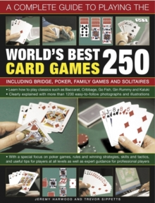 A Complete Guide to Playing the World's Best 250 Card Games : Including Bridge, Poker, Family Games and Solitaires, Paperback Book
