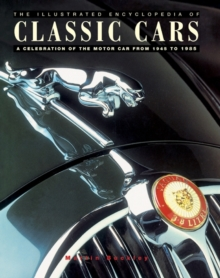 The Encyclopedia of Classic Cars : A Celebration of the Motor Car from 1945-1985, Paperback Book