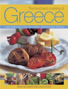 The Food and Cooking of Greece : A Classic Mediterranean Cuisine: History, Traditions, Ingredients and Over 160 Recipes, Paperback Book