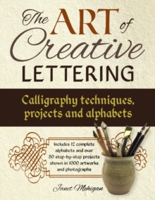 Art of Creative Lettering: Calligraphy Techniques, Projects and Alphabets, Paperback / softback Book