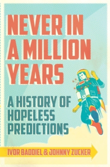 Never In A Million Years : A History of Hopeless Predictions, Paperback Book