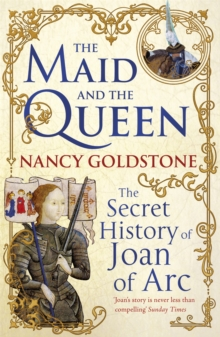 The Maid and the Queen : The Secret History of Joan of Arc, Paperback Book