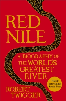 Red Nile : The Biography of the World's Greatest River, Paperback Book