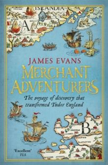 Merchant Adventurers : The Voyage of Discovery That Transformed Tudor England, Paperback Book