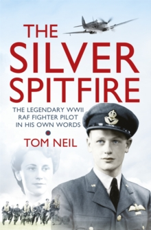 The Silver Spitfire : The Legendary WWII RAF Fighter Pilot in His Own Words, Paperback Book