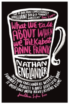 What We Talk About When We Talk About Anne Frank, Paperback Book