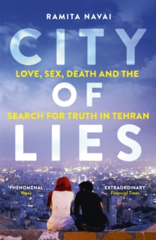 City of Lies : Love, Sex, Death and the Search for Truth in Tehran, Paperback / softback Book