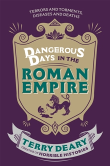 Dangerous Days in the Roman Empire : Terrors and Torments, Diseases and Deaths, Paperback Book