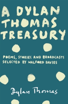 A Dylan Thomas Treasury : Poems, Stories and Broadcasts. Selected by Walford Davies, Paperback Book