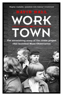 Worktown : The Astonishing Story of the Project That Launched Mass Observation, Paperback Book