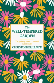 The Well-Tempered Garden : The Timeless Classic That No Gardener Should be without, Paperback Book