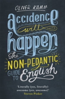 Accidence Will Happen : The Non-Pedantic Guide to English, Paperback Book