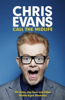 Call the Midlife: TFI Friday, Top Gear and Other Middle-Aged Dilemmas, Paperback Book