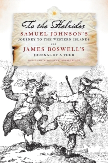 To the Hebrides : Samuel Johnson's Journey to the Western Islands AND James Boswell's Journal of a Tour to the Hebrides - The Most Complete Edition Ever Published, Paperback Book