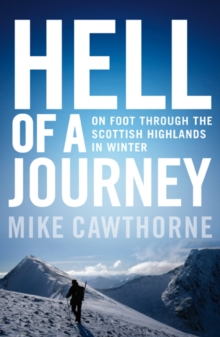 Hell of a Journey : On Foot Through the Scottish Highlands in Winter