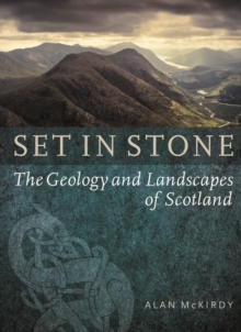 Set in Stone : The Geology and Landscapes of Scotland, Paperback Book