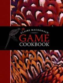 The Claire MacDonald Game Cookbook, Hardback Book