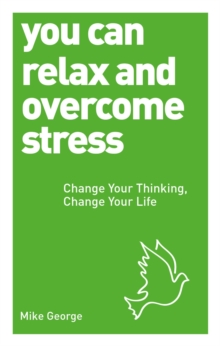 You Can Relax and Overcome Stress : Change Your Thinking, Change Your Life, Paperback Book