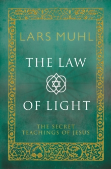 The Law of Light : The Secret Teachings of Jesus, Hardback Book