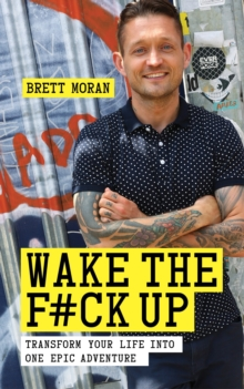 Wake the F#ck Up: Transform Your Life Into One Epic Adventure, Paperback Book
