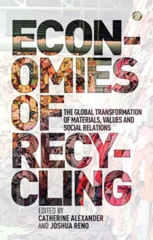 Economies of Recycling : The Global Transformation of Materials, Values and Social Relations, Paperback / softback Book