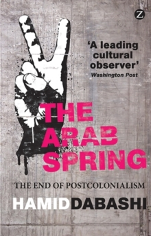 The Arab Spring : The End of Postcolonialism, Paperback Book