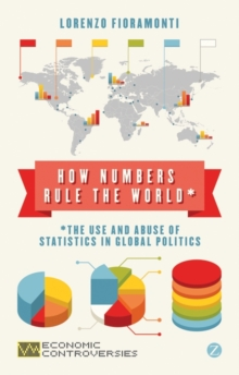 How Numbers Rule the World : The Use and Abuse of Statistics in Global Politics, Paperback Book