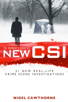 The Mammoth Book of New CSI : Forensic Science in Over Thirty Real-life Crime Scene Investigations, Paperback Book