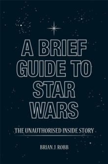 A Brief Guide to Star Wars : The Unauthorised Inside Story, Paperback Book