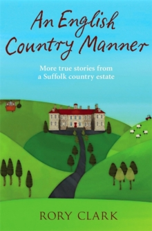An English Country Manner : More True Stories from a Suffolk Country Estate, Paperback Book
