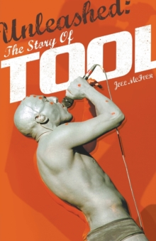 Unleashed : The Story of Tool, Paperback Book