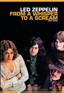 From A Whisper To A Scream : The Complete Guide to the Music of Led Zeppelin, Paperback Book