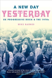 A New Day Yesterday : UK Progressive Rock & the 1970s, Paperback / softback Book