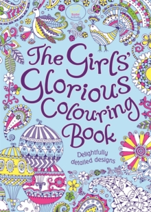 The Girls' Glorious Colouring Book : Delightfully Detailed Designs, Paperback Book