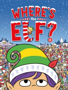Where's the Elf? : A Christmas Search-and-Find Adventure, Paperback / softback Book