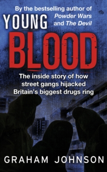 Young Blood : The Inside Story of How Street Gangs Hijacked Britain's Biggest Drugs Cartel, Paperback Book