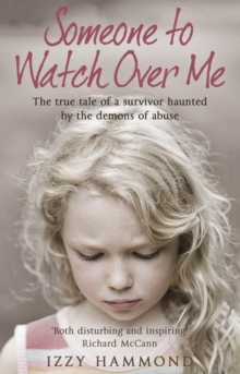 Someone to Watch Over Me : The True Tale of a Survivor Haunted by the Demons of Abuse, Paperback Book