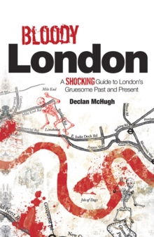 Bloody London : Shocking Tales from London's Gruesome Past and Present, Paperback Book