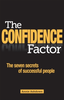 The Confidence Factor : The Seven Secrets of Successful People, Paperback Book