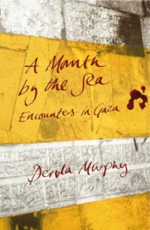 A Month by the Sea : Encounters in Gaza, Paperback Book