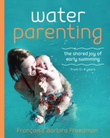 Water Parenting : The shared joy of early swimming from 0-4 years