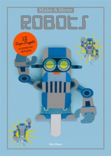 Make and Move: Robots : 12 Paper Puppets to Press Out and Play, Paperback / softback Book