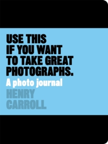 Use This Journal if You Want to Take Great Photographs, Paperback Book