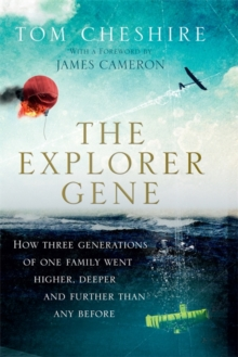 The Explorer Gene : How Three Generations of One Family Went Higher, Deeper and Further Than Anyone Before, Hardback Book