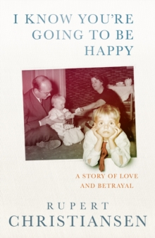 I Know You're Going to be Happy : The Story of a Sixties Family, Hardback Book