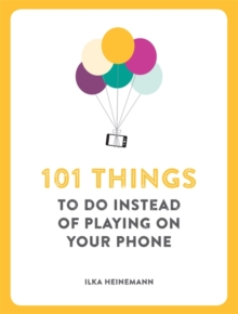 101 Things to Do Instead of Playing on Your Phone, Paperback / softback Book