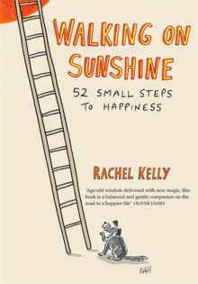Walking on Sunshine : 52 Small Steps to Happiness, Hardback Book